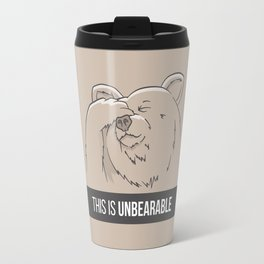 This Is Unbearable Travel Mug