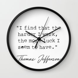 I find that the harder I work, the more luck I seem to have. Wall Clock