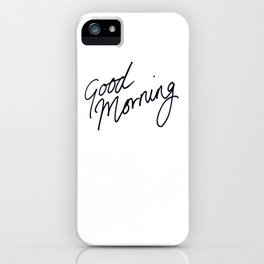Good Morning! iPhone Case
