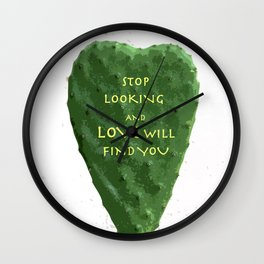 stop looking and love will find you Wall Clock