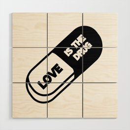 Love is the Drug Wood Wall Art