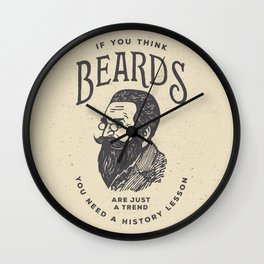 If You Think Beards are Just a Trend You Need a History Lesson Wall Clock