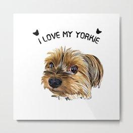 I Love My Yorkie Cute Yorkie face  Metal Print