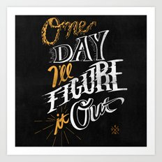 One Day I'll Figure It Out  Art Print