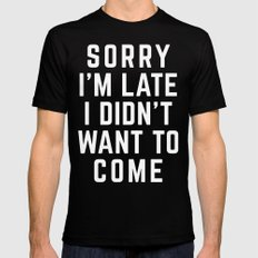 Sorry I'm Late Funny Quote Mens Fitted Tee MEDIUM Black
