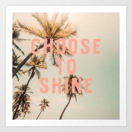 Choose To Shine Art Print