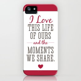 Loving Our Life Together iPhone Case