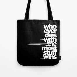 whoever dies with the most stuff wins Tote Bag