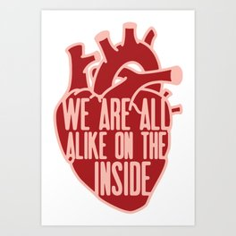We are all alike on the inside Art Print
