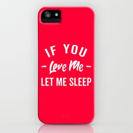 Let Me Sleep Funny Quote iPhone Case