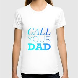 Call your Dad T-shirt