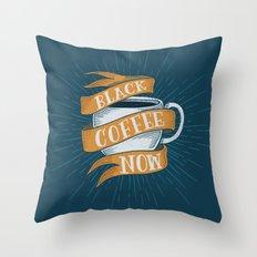 BLACK COFFEE NOW! Throw Pillow