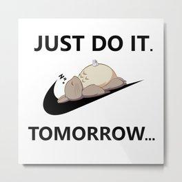 Just Do It...Tomorrow Metal Print