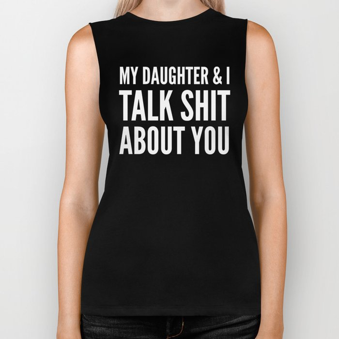 My Daughter & I Talk Shit About You (Black & White) Biker Tank