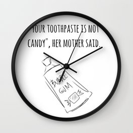 Your Toothpaste Is Not Candy Wall Clock