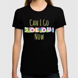 Can I Go Colour Now T-shirt