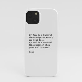 My Soul Is A Hundred Times Happier When Your Soul Is Near, Rumi, Inspirational, Romantic, Quote iPhone Case