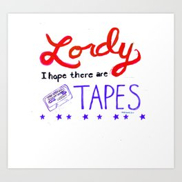 Lordy I Hope There Are Tapes Art Print