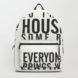 Everyone brings joy to this house, dark humour quote, home, love, guests, family, leaving, coming Backpack