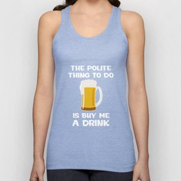 The Polite Thing to Do is to Buy Me a Drink Funny T-shirt Unisex Tank Top