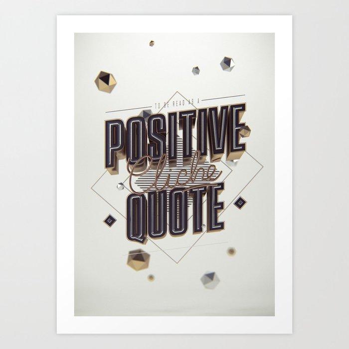 Positive Cliché Quote Art Print