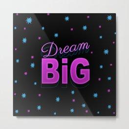 Dream big motto inspirational quote 80s 90s style design Metal Print