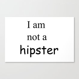 Not a hipster Canvas Print