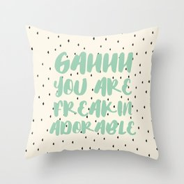 Gah You are freakin adorable typography print Throw Pillow