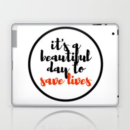 it's a beautiful day to save lives 2 Laptop & iPad Skin