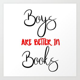 Boys are better in Books Art Print