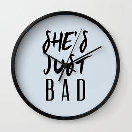 SHE'S JUST BAD Wall Clock