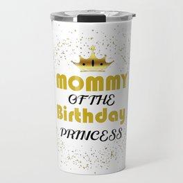 Mommy Of The Birthday Princess Mother Gifts Unicorn Birthday T-Shirt T-Shirt Travel Mug