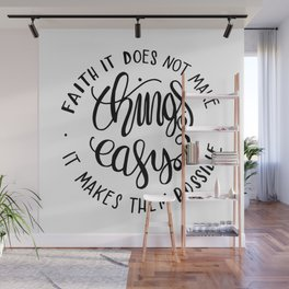 Faith it doesn't make things easy, it makes them possible - positive quotes Wall Mural