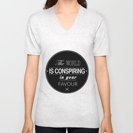 The World Is Conspiring In Your Favour Quote Unisex V-Neck