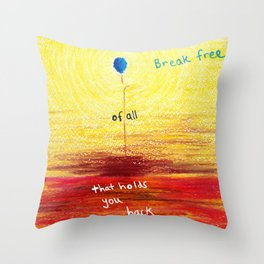 Break Free of All That Holds You Back Throw Pillow