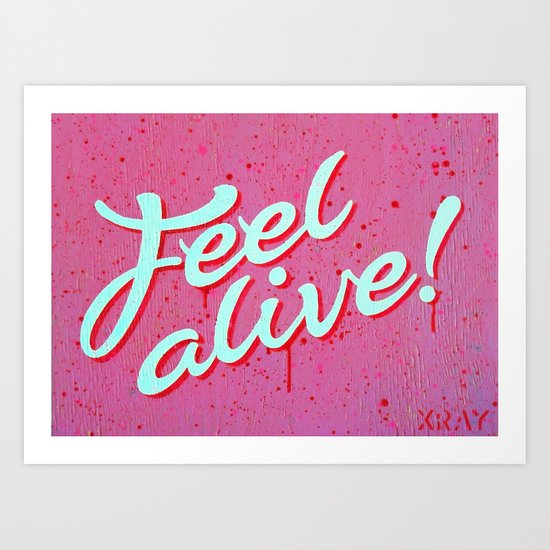 """Feel Alive"" Art Print"