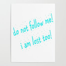 Do not follow me I am lost too (quotes) Poster