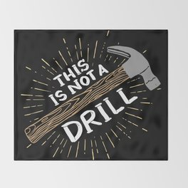 This is not a drill - Funny Carpenter Gifts Throw Blanket