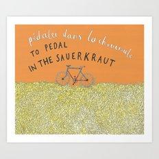 Pedal in the Sauerkraut Art Print