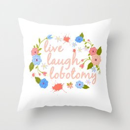 Live Laugh Lobotomy Flowery Text Pink Throw Pillow