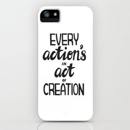 Every Action's An Act of Creation iPhone Case