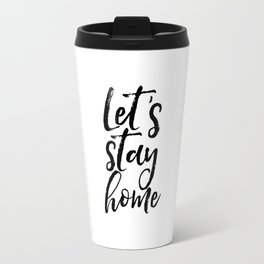 Motivational Print Typography Print Inspirational Quote Let's Stay Home Home Decor Wall Print Poster Travel Mug