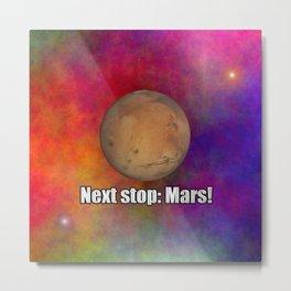 Next stop: Mars! Metal Print