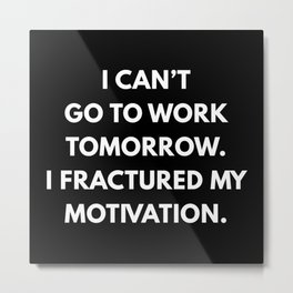 I Can't Go To Work Tomorrow Metal Print