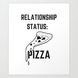Relationship Status: Pizza, Pizza Lover Art Print