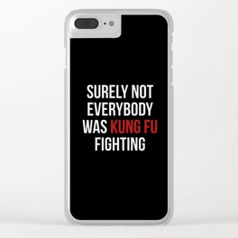 Surely Not Everybody Was Kung Fu Fighting Clear iPhone Case