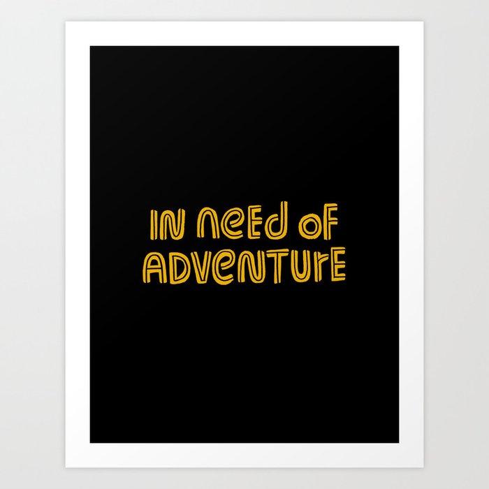 In Need of Adventure Art Print