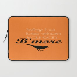 Why be less? When you can B'more! Laptop Sleeve