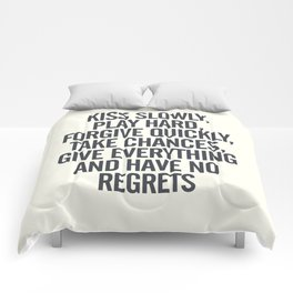 Kiss slowly, play hard, forgive, take chances, give everything, no regrets, positive vibes quote Comforters