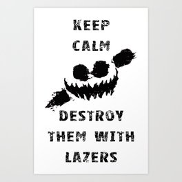 Keep Calm and Destroy Them With Lazers Art Print